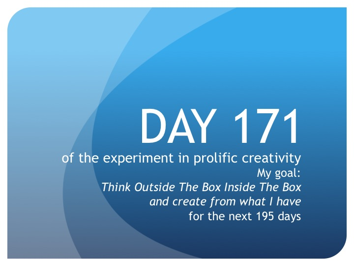 Day 171:  Let's create!