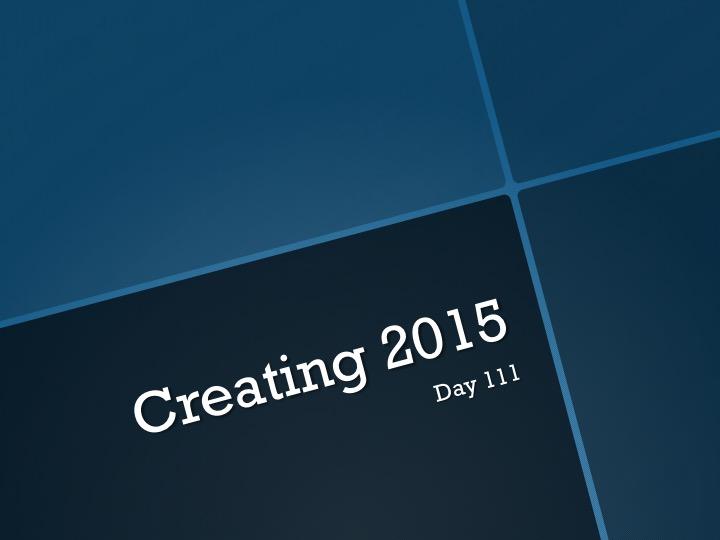 Creating 2015—Day 111: Wide Awake